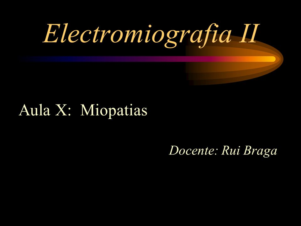 Electromiografia II Aula X: Miopatias Docente: Rui Braga