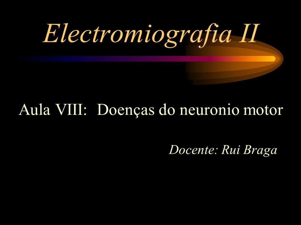Electromiografia II Aula VIII: Doenças do neuronio motor Docente: Rui Braga
