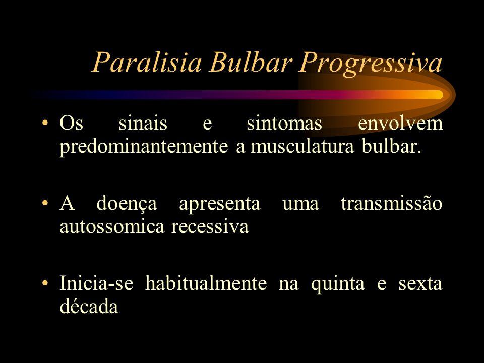 Paralisia Bulbar Progressiva Os sinais e sintomas envolvem predominantemente a musculatura bulbar. A doença apresenta uma transmissão autossomica rece