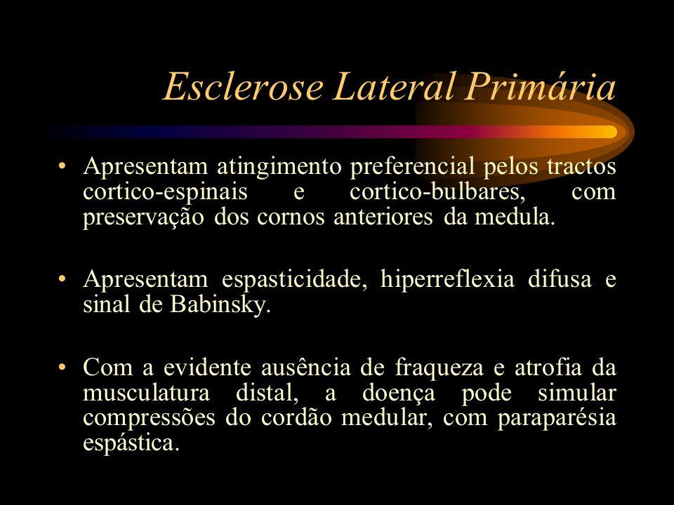 Esclerose Lateral Primária Apresentam atingimento preferencial pelos tractos cortico-espinais e cortico-bulbares, com preservação dos cornos anteriore