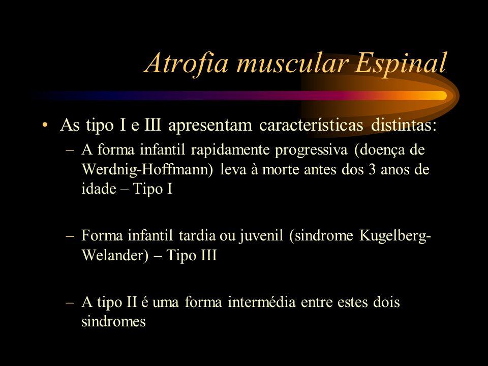 Atrofia muscular Espinal As tipo I e III apresentam características distintas: –A forma infantil rapidamente progressiva (doença de Werdnig-Hoffmann)