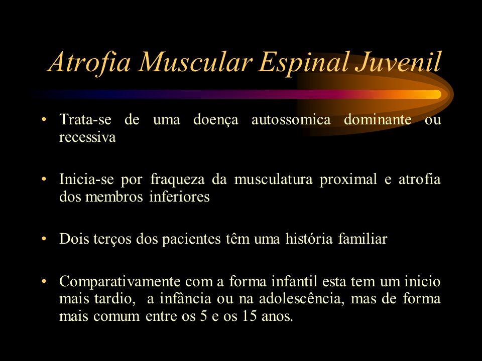 Atrofia Muscular Espinal Juvenil Trata-se de uma doença autossomica dominante ou recessiva Inicia-se por fraqueza da musculatura proximal e atrofia do
