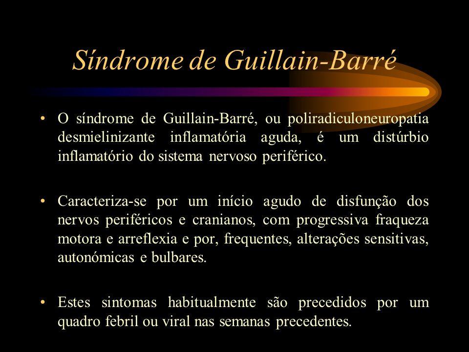 Síndrome de Guillain-Barré O síndrome de Guillain-Barré, ou poliradiculoneuropatia desmielinizante inflamatória aguda, é um distúrbio inflamatório do