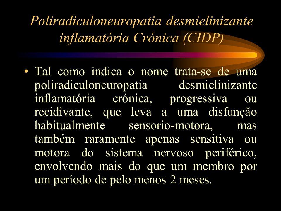 Tal como indica o nome trata-se de uma poliradiculoneuropatia desmielinizante inflamatória crónica, progressiva ou recidivante, que leva a uma disfunç