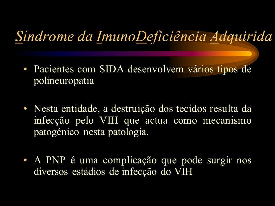 Síndrome da ImunoDeficiência Adquirida Pacientes com SIDA desenvolvem vários tipos de polineuropatia Nesta entidade, a destruição dos tecidos resulta