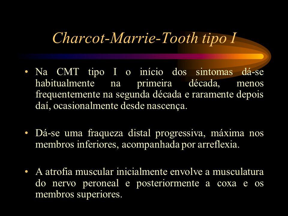 Charcot-Marrie-Tooth tipo I Na CMT tipo I o início dos sintomas dá-se habitualmente na primeira década, menos frequentemente na segunda década e raram