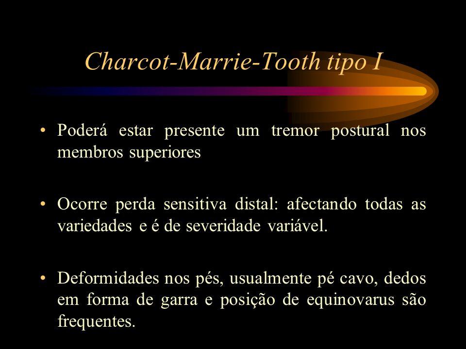 Charcot-Marrie-Tooth tipo I Poderá estar presente um tremor postural nos membros superiores Ocorre perda sensitiva distal: afectando todas as variedad