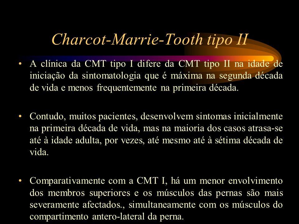 Charcot-Marrie-Tooth tipo II A clínica da CMT tipo I difere da CMT tipo II na idade de iniciação da sintomatologia que é máxima na segunda década de v