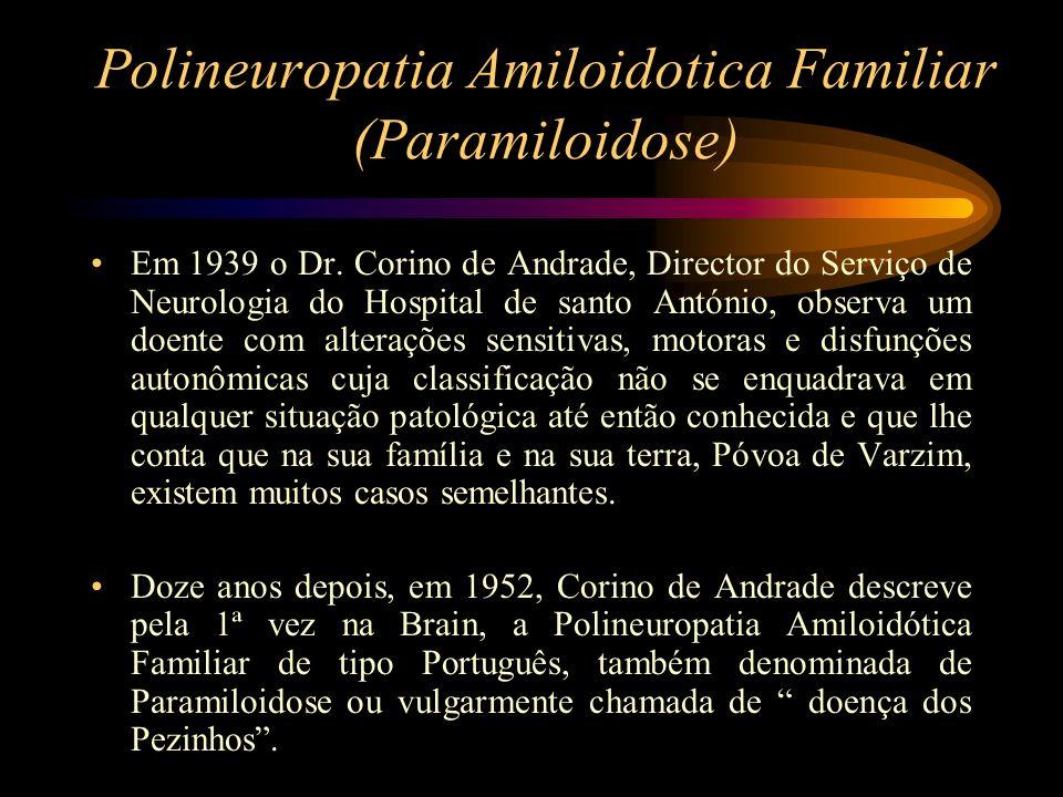 Polineuropatia Amiloidotica Familiar (Paramiloidose) Em 1939 o Dr. Corino de Andrade, Director do Serviço de Neurologia do Hospital de santo António,