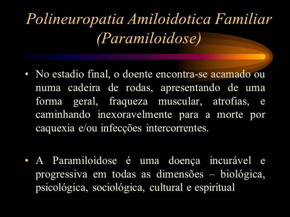 Polineuropatia Amiloidotica Familiar (Paramiloidose) No estadio final, o doente encontra-se acamado ou numa cadeira de rodas, apresentando de uma form