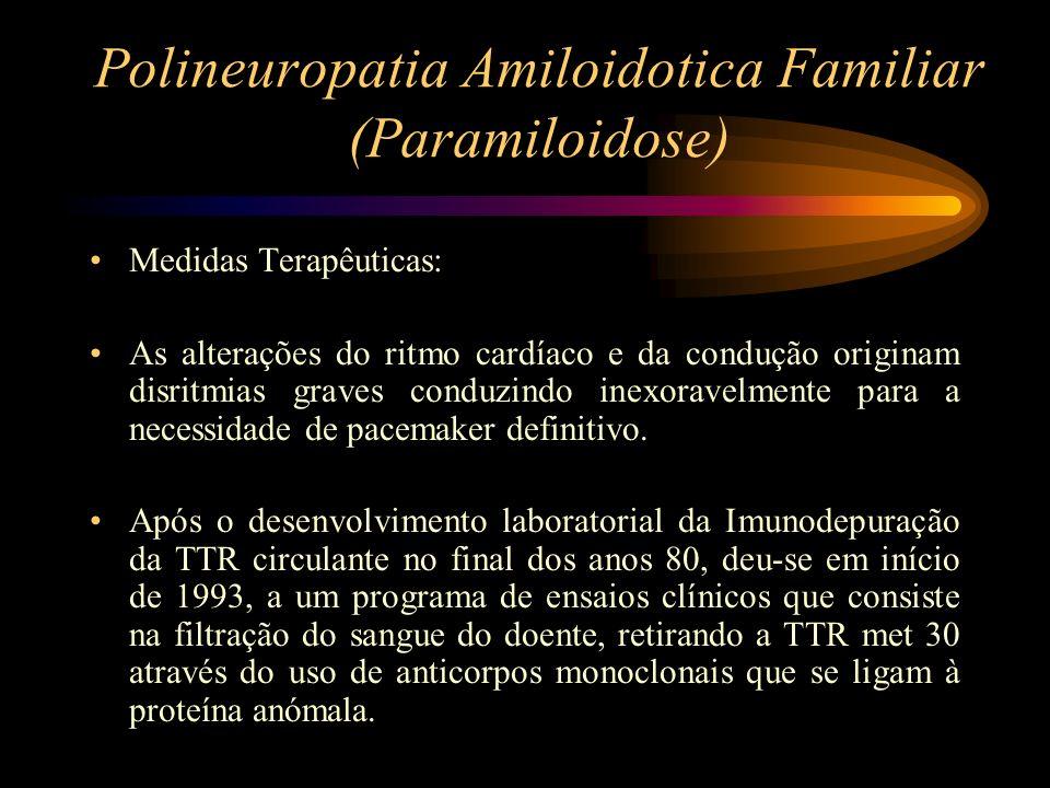 Polineuropatia Amiloidotica Familiar (Paramiloidose) Medidas Terapêuticas: As alterações do ritmo cardíaco e da condução originam disritmias graves co