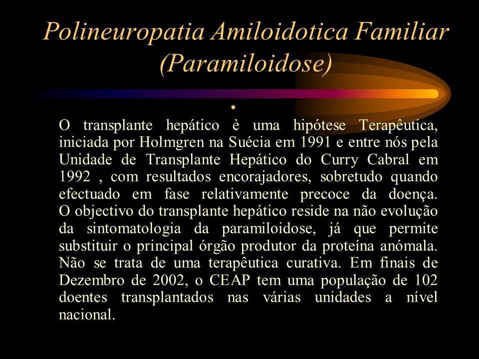 Polineuropatia Amiloidotica Familiar (Paramiloidose) O transplante hepático è uma hipótese Terapêutica, iniciada por Holmgren na Suécia em 1991 e entr