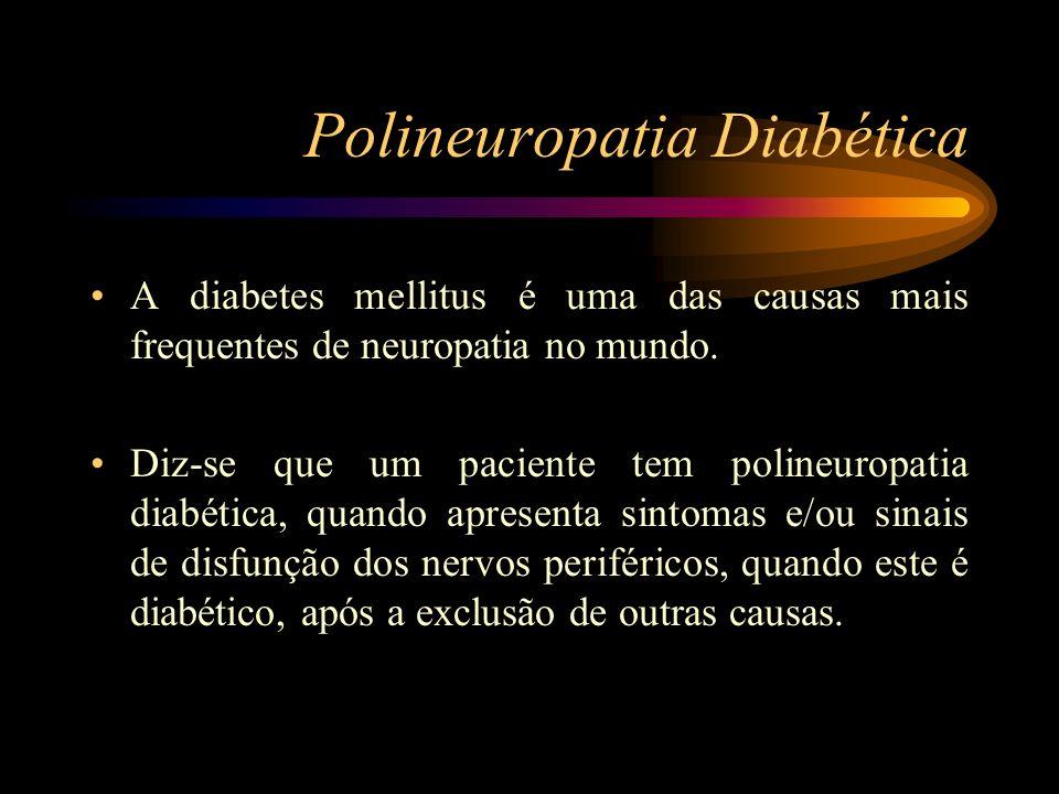 Causas da Polineuropatia Diabética Embora se julgue que a hiperglicémia seja a base para o desenvolvimento da disfunção neurológica na diabetes, o mecanismo específico inerente à sua patogénese aínda não está claramente esclarecido.