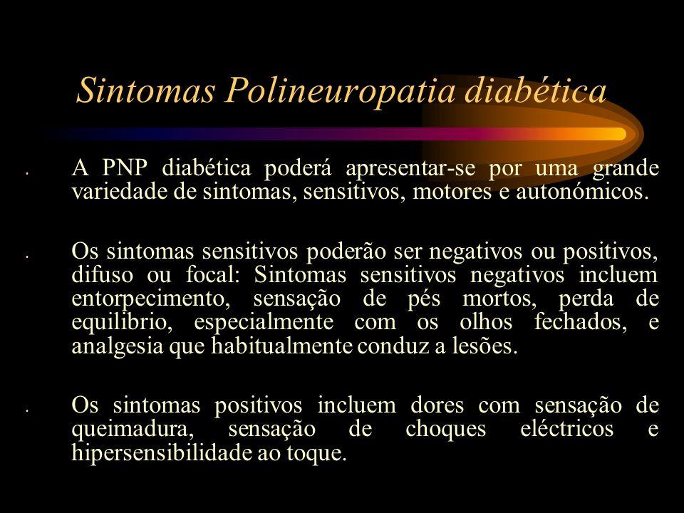 Sintomas Polineuropatia diabética Os sintomas motores podem causar fraqueza proximal, distal ou focal.