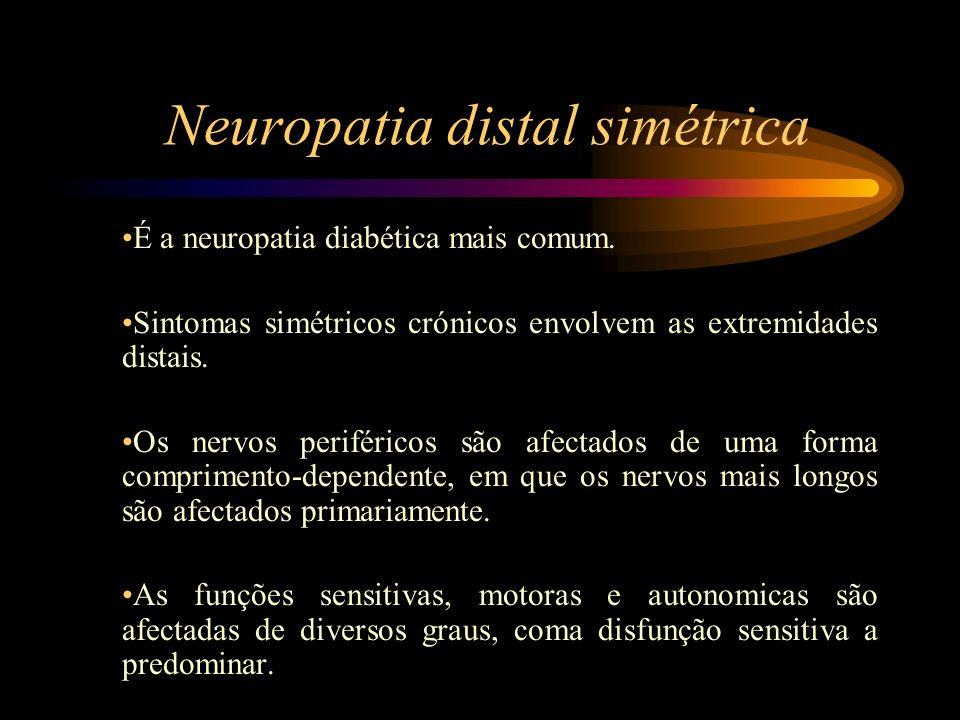 Neuropatia distal simétrica Frequentemente apresentam parestesias e entorpecimento nocturnas que se iniciam habitualmente pelos dedos dos pés e ascendem em forma de meia ao longo do tempo.