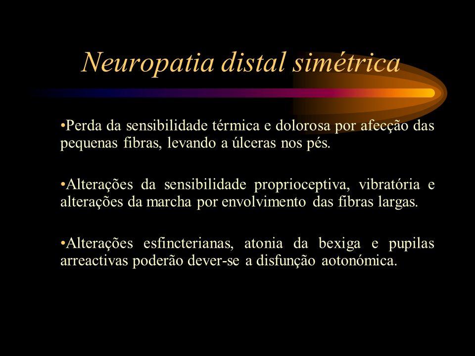 Neuropatia distal simétrica Perda da sensibilidade térmica e dolorosa por afecção das pequenas fibras, levando a úlceras nos pés. Alterações da sensib