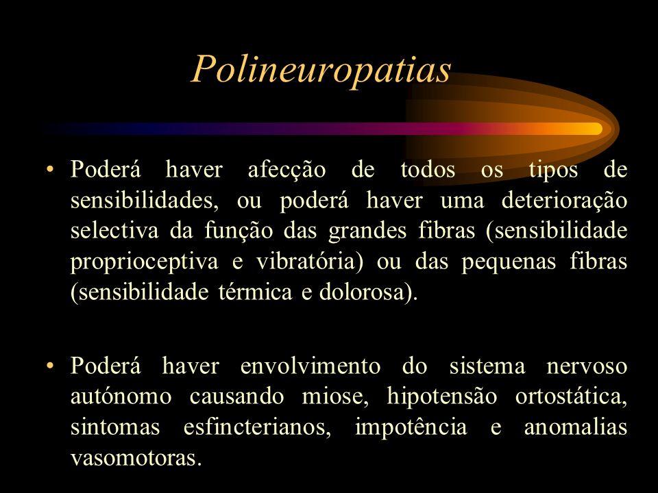 Polineuropatias Poderá haver afecção de todos os tipos de sensibilidades, ou poderá haver uma deterioração selectiva da função das grandes fibras (sen