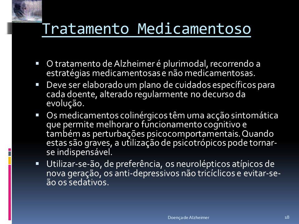 Tratamento Medicamentoso O tratamento de Alzheimer é plurimodal, recorrendo a estratégias medicamentosas e não medicamentosas. Deve ser elaborado um p