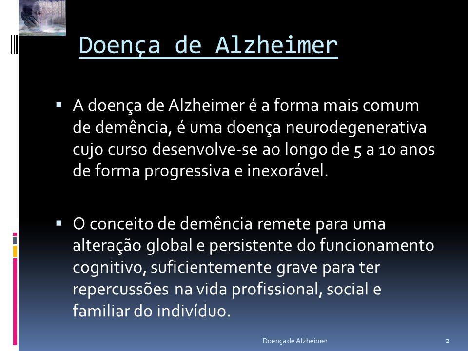 Doença de Alzheimer A doença de Alzheimer é a forma mais comum de demência, é uma doença neurodegenerativa cujo curso desenvolve-se ao longo de 5 a 10