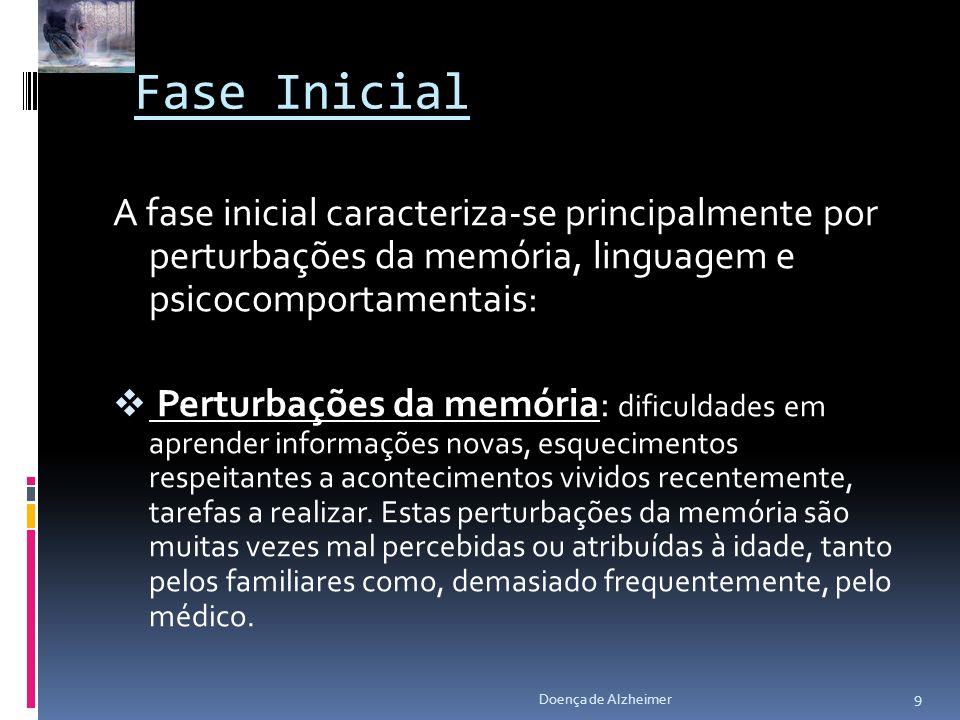 Fase Inicial A fase inicial caracteriza-se principalmente por perturbações da memória, linguagem e psicocomportamentais: Perturbações da memória: difi