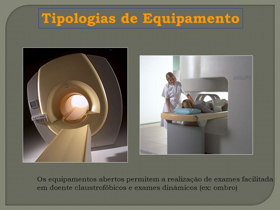 Os equipamentos abertos permitem a realização de exames facilitada em doente claustrofóbicos e exames dinâmicos (ex: ombro) Tipologias de Equipamento