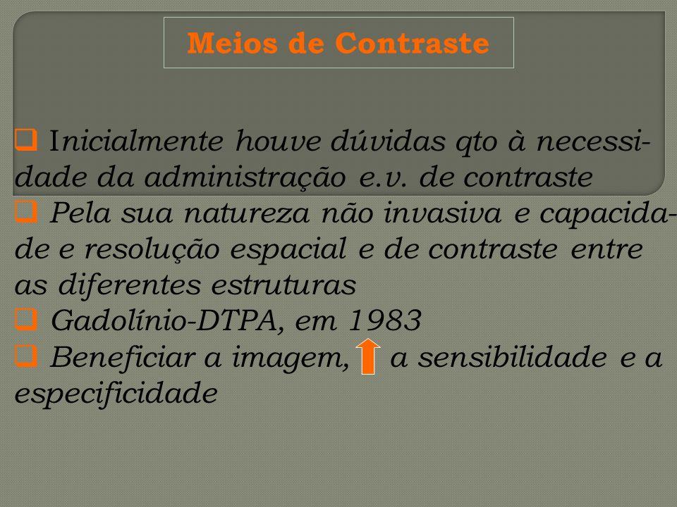 Meios de Contraste I nicialmente houve dúvidas qto à necessi- dade da administração e.v. de contraste Pela sua natureza não invasiva e capacida- de e