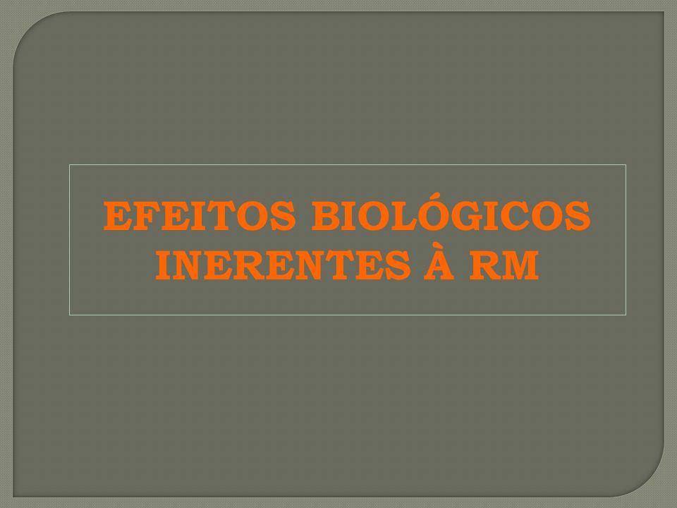 EFEITOS BIOLÓGICOS INERENTES À RM
