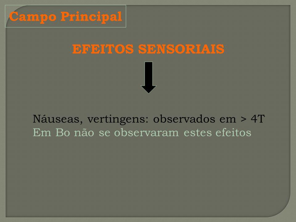 Campo Principal EFEITOS SENSORIAIS Náuseas, vertingens: observados em > 4T Em Bo não se observaram estes efeitos