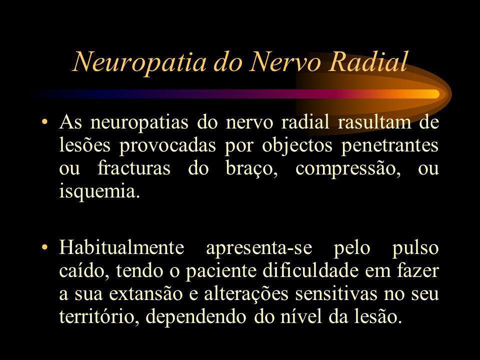 Neuropatia do Nervo Radial As neuropatias do nervo radial rasultam de lesões provocadas por objectos penetrantes ou fracturas do braço, compressão, ou