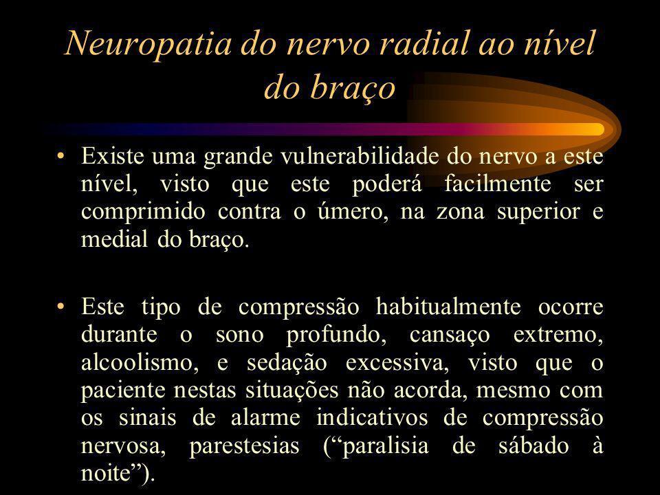 Neuropatia do nervo radial ao nível do braço Existe uma grande vulnerabilidade do nervo a este nível, visto que este poderá facilmente ser comprimido