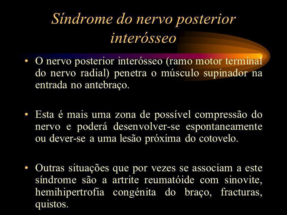 Síndrome do nervo posterior interósseo O nervo posterior interósseo (ramo motor terminal do nervo radial) penetra o músculo supinador na entrada no an
