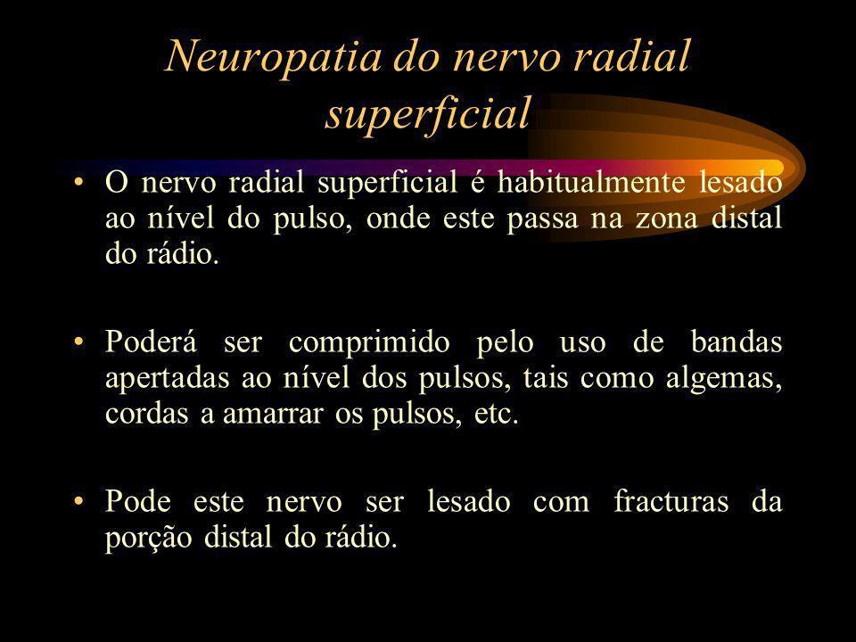 Neuropatia do nervo radial superficial O nervo radial superficial é habitualmente lesado ao nível do pulso, onde este passa na zona distal do rádio. P