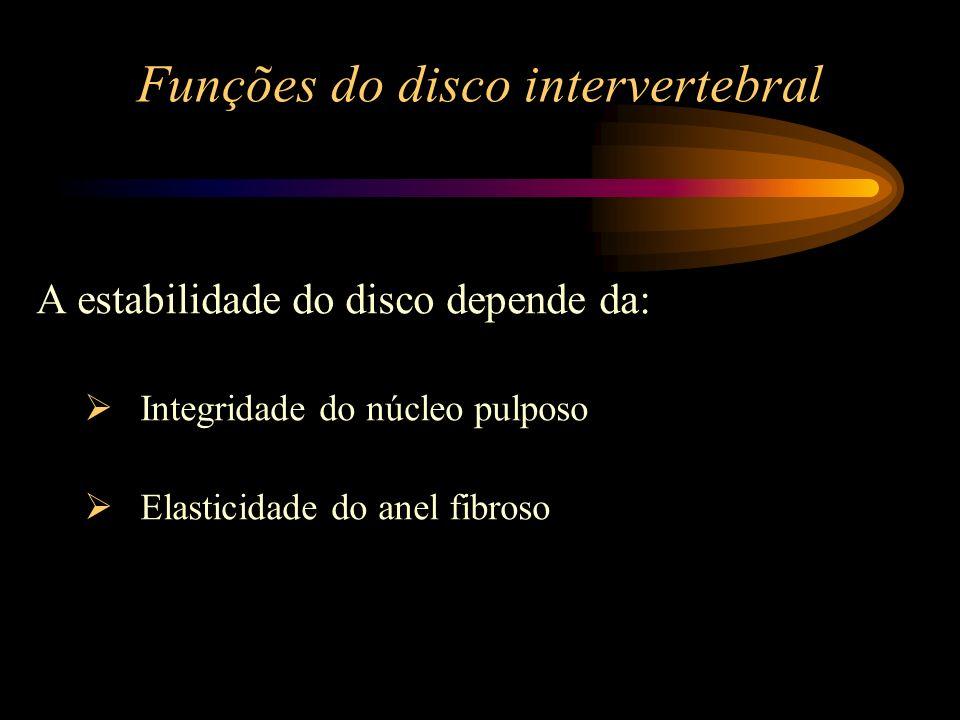 Funções do disco intervertebral A estabilidade do disco depende da: Integridade do núcleo pulposo Elasticidade do anel fibroso