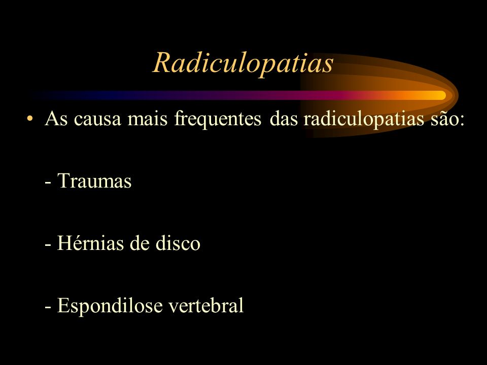 Radiculopatias As causa mais frequentes das radiculopatias são: - Traumas - Hérnias de disco - Espondilose vertebral