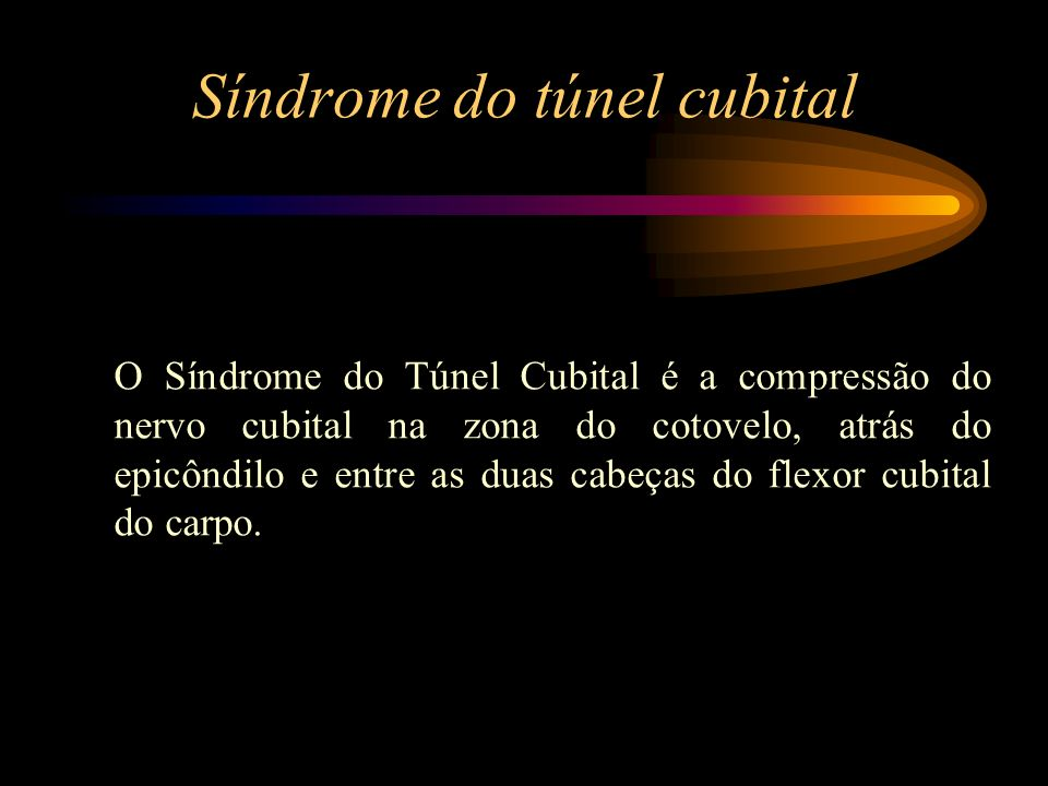 Síndrome do túnel cubital O Síndrome do Túnel Cubital é a compressão do nervo cubital na zona do cotovelo, atrás do epicôndilo e entre as duas cabeças