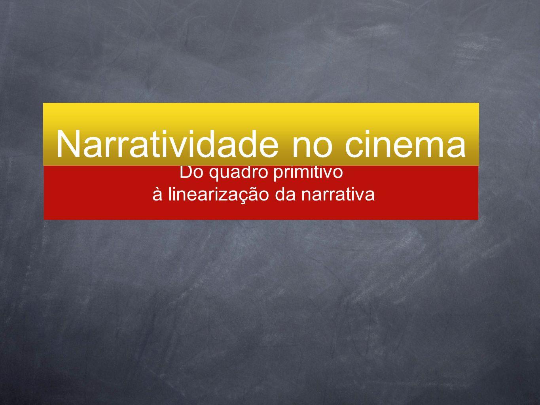 Do quadro primitivo à linearização da narrativa Narratividade no cinema