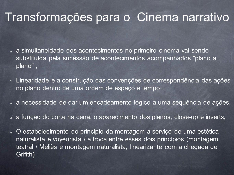a simultaneidade dos acontecimentos no primeiro cinema vai sendo substituída pela sucessão de acontecimentos acompanhados
