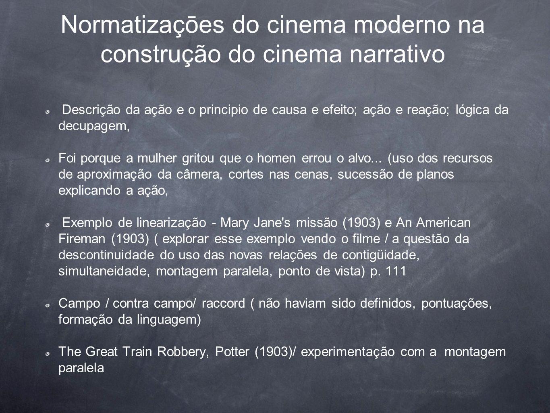 Normatizaçōes do cinema moderno na construção do cinema narrativo Descrição da ação e o principio de causa e efeito; ação e reação; lógica da decupage