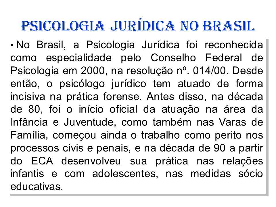 PSICOLOGIA JURÍDICA NO BRASIL No Brasil, a Psicologia Jurídica foi reconhecida como especialidade pelo Conselho Federal de Psicologia em 2000, na reso