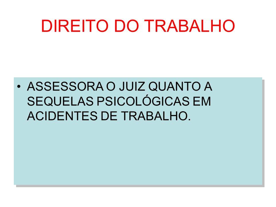 DIREITO DO TRABALHO ASSESSORA O JUIZ QUANTO A SEQUELAS PSICOLÓGICAS EM ACIDENTES DE TRABALHO.