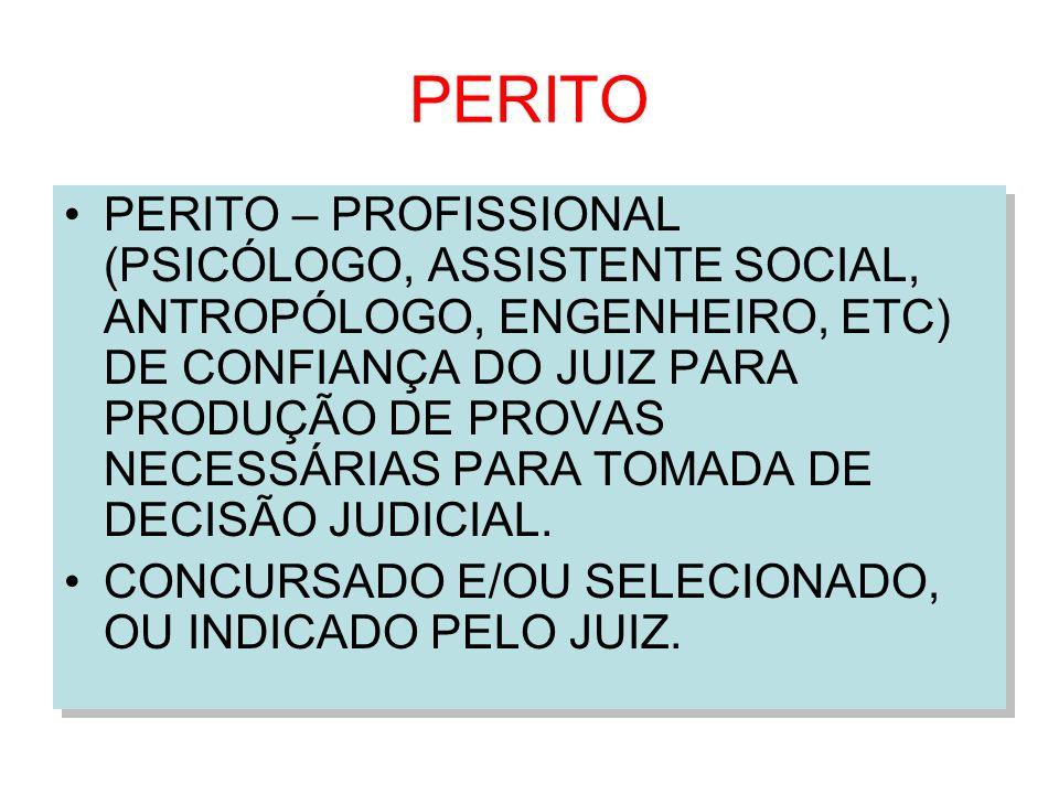 PERITO PERITO – PROFISSIONAL (PSICÓLOGO, ASSISTENTE SOCIAL, ANTROPÓLOGO, ENGENHEIRO, ETC) DE CONFIANÇA DO JUIZ PARA PRODUÇÃO DE PROVAS NECESSÁRIAS PAR