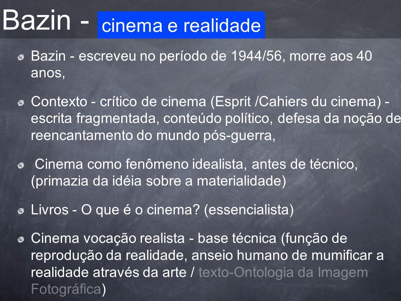 Bazin - Bazin - escreveu no período de 1944/56, morre aos 40 anos, Contexto - crítico de cinema (Esprit /Cahiers du cinema) - escrita fragmentada, con
