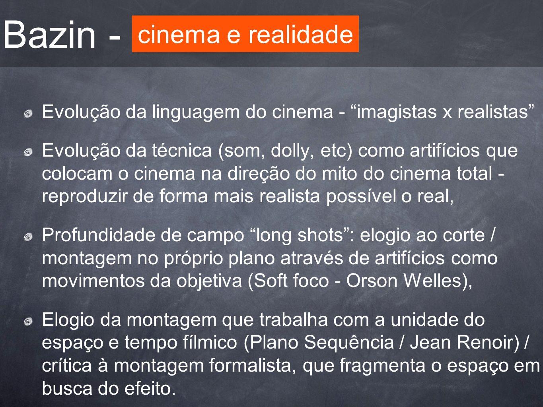 Bazin - Evolução da linguagem do cinema - imagistas x realistas Evolução da técnica (som, dolly, etc) como artifícios que colocam o cinema na direção