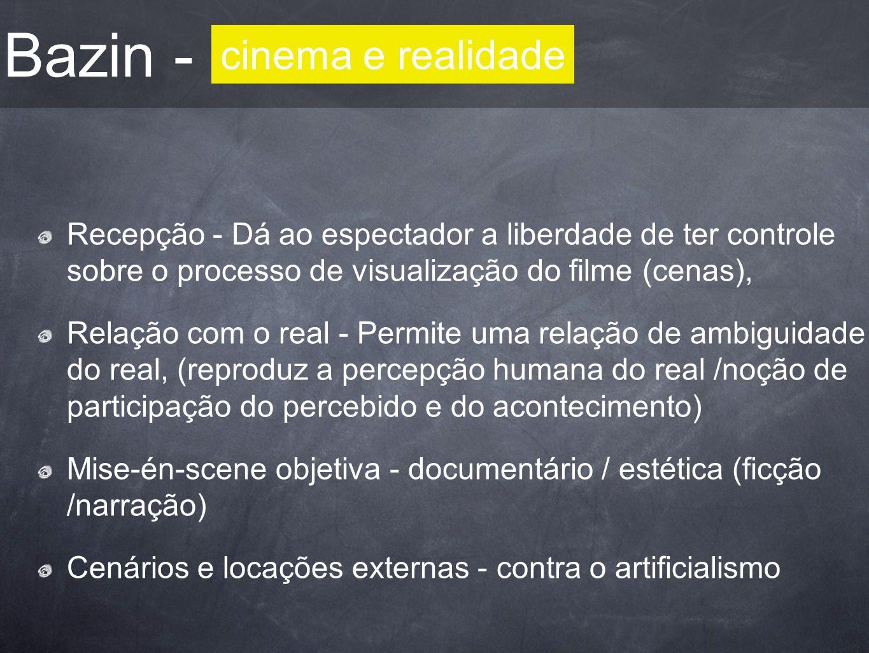 Bazin - Recepção - Dá ao espectador a liberdade de ter controle sobre o processo de visualização do filme (cenas), Relação com o real - Permite uma re