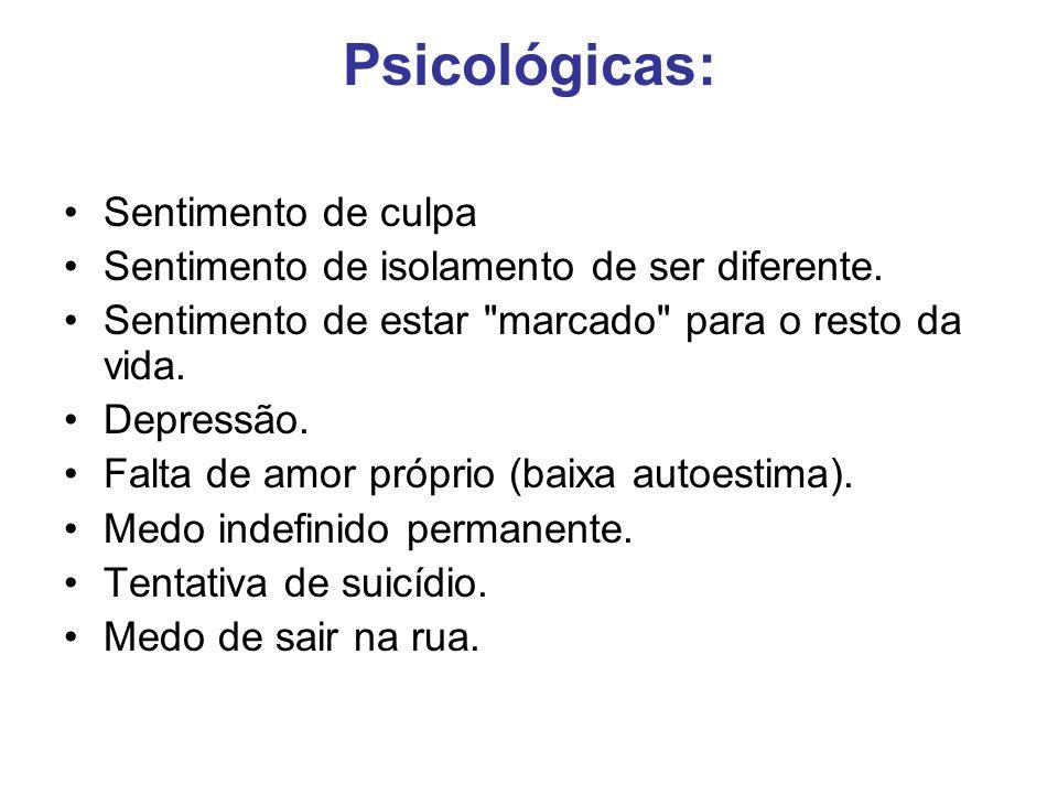 Psicológicas: Sentimento de culpa Sentimento de isolamento de ser diferente. Sentimento de estar