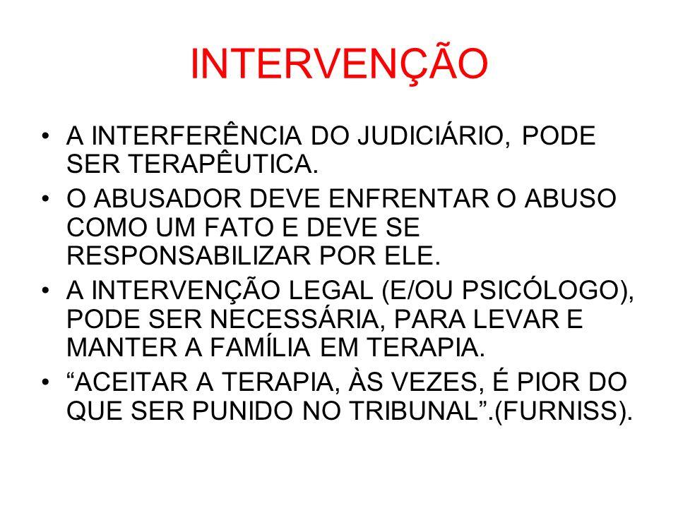 INTERVENÇÃO A INTERFERÊNCIA DO JUDICIÁRIO, PODE SER TERAPÊUTICA. O ABUSADOR DEVE ENFRENTAR O ABUSO COMO UM FATO E DEVE SE RESPONSABILIZAR POR ELE. A I