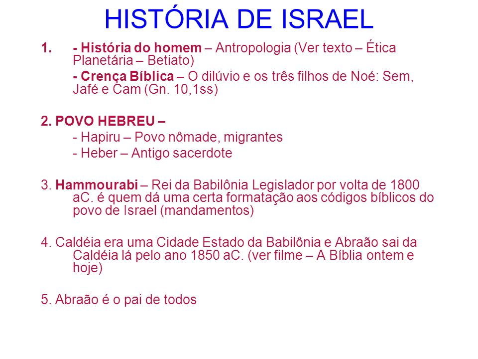 HISTÓRIA DE ISRAEL 1.- História do homem – Antropologia (Ver texto – Ética Planetária – Betiato) - Crença Bíblica – O dilúvio e os três filhos de Noé: