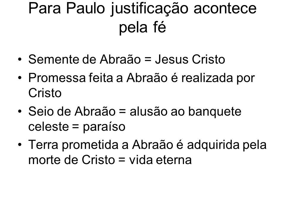 Para Paulo justificação acontece pela fé Semente de Abraão = Jesus Cristo Promessa feita a Abraão é realizada por Cristo Seio de Abraão = alusão ao ba