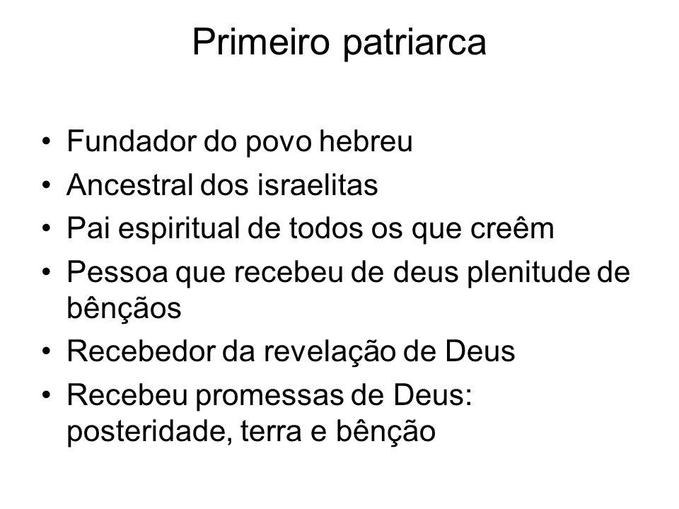 Primeiro patriarca Fundador do povo hebreu Ancestral dos israelitas Pai espiritual de todos os que creêm Pessoa que recebeu de deus plenitude de bênçã