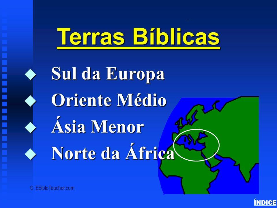 Terras da Bíblia Important Ancient Lands ÍNDICE © EBibleTeacher.com Roma Macedônia ImpérioBabilônico Canaã & Israel Egito MedoPérsia Mediterrâneo Importantes Terras da Antigüidade Grécia 7 Igrejas da Ásia
